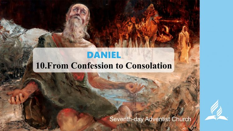 10.FROM CONFESSION TO CONSOLATION  – DANIEL | Pastor Kurt Piesslinger, M.A.