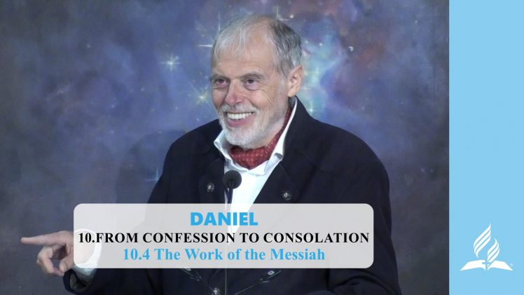 10.4 The Work of the Messiah – FROM CONFESSION TO CONSOLATION | Pastor Kurt Piesslinger, M.A.