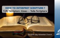 5.BY SCRIPTURE ALONE – SOLA SCRIPTURA – HOW TO INTERPRET SCRIPTURE? | Pastor Kurt Piesslinger, M.A.