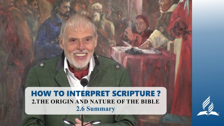 2.6 Summary – THE ORIGIN AND NATURE OF THE BIBLE | Pastor Kurt Piesslinger, M.A.