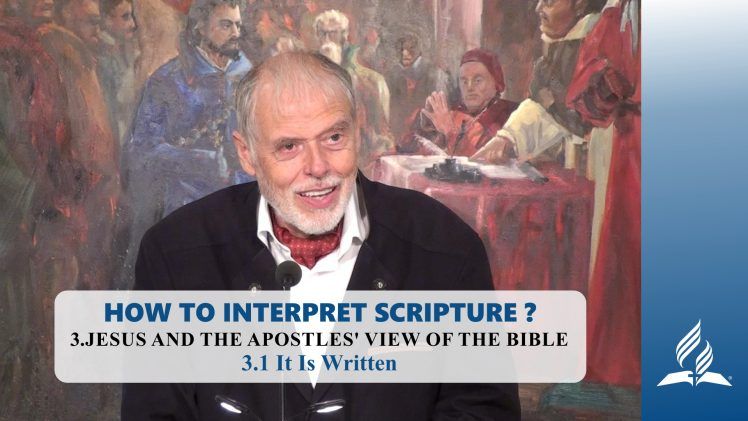 3.1 It Is Written – JESUS AND THE APOSTLES' VIEW OF THE BIBLE | Pastor Kurt Piesslinger, M.A.
