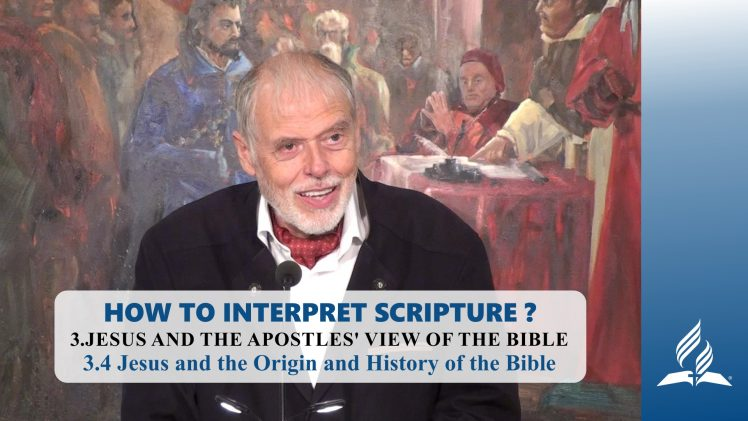 3.4 Jesus and the Origin and History of the Bible – JESUS AND THE APOSTLES' VIEW OF THE BIBLE | Pastor Kurt Piesslinger, M.A.