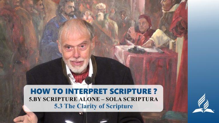 5.3 The Clarity of Scripture – BY SCRIPTURE ALONE – SOLA SCRIPTURA | Pastor Kurt Piesslinger, M.A.