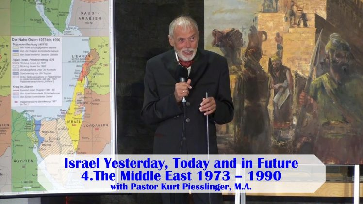 4.The Middle East 1973 – 1990 – ISRAEL YESTERDAY, TODAY AND IN FUTURE | Pastor Kurt Piesslinger, M.A.