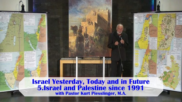 5.Israel and Palestine since 1991 – ISRAEL YESTERDAY, TODAY AND IN FUTURE | Pastor Kurt Piesslinger, M.A.