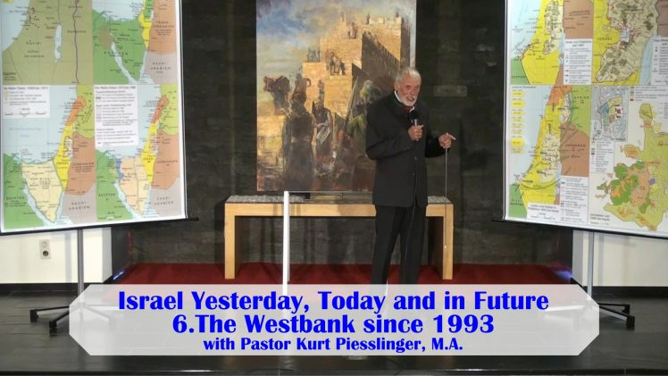 6.The Westbank since 1993 – ISRAEL YESTERDAY, TODAY AND IN FUTURE | Pastor Kurt Piesslinger, M.A.
