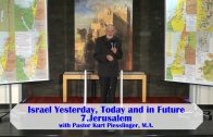 7.Jerusalem – ISRAEL YESTERDAY, TODAY AND IN FUTURE | Pastor Kurt Piesslinger, M.A.