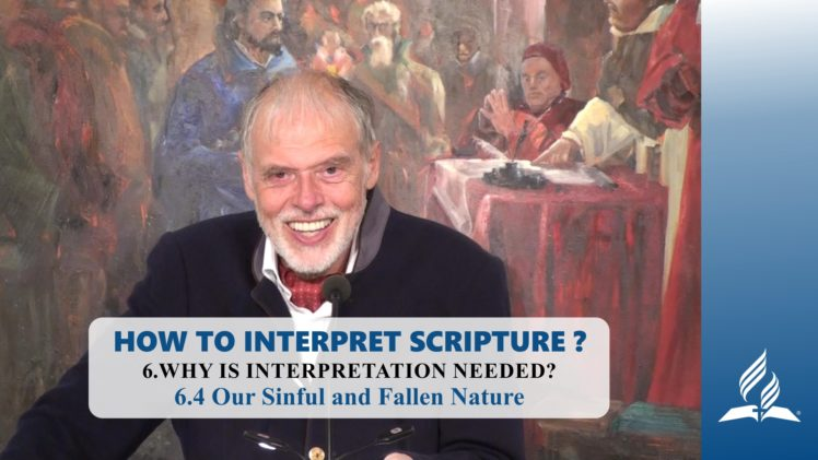 6.4 Our Sinful and Fallen Nature – WHY IS INTERPRETATION NEEDED? | Pastor Kurt Piesslinger, M.A.