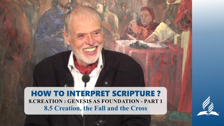8.5 Creation, the Fall and the Cross – CREATION: GENESIS AS FOUNDATION – PART 1 | Pastor Kurt Piesslinger, M.A.