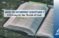 13.LIVING BY THE WORLD OF GOD – HOW TO INTERPRET SCRIPTURE? | Pastor Kurt Piesslinger, M.A.