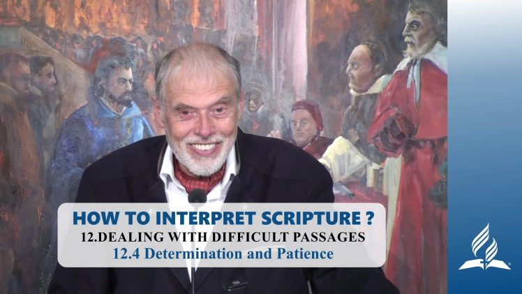 12.4 Determination and Patience – DEALING WITH DIFFICULT PASSAGES | Pastor Kurt Piesslinger, M.A.