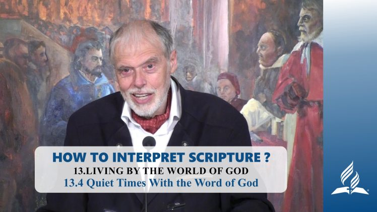 13.4 Quiet Times With the Word of God – LIVING BY THE WORLD OF GOD | Pastor Kurt Piesslinger, M.A.
