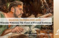 2.WINSOME WITNESSES-THE POWER OF PERSONAL TESTIMONY – MAKING FRIENDS FOR GOD | Pastor Kurt Piesslinger, M.A.