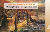 3.SEEING PEOPLE THROUGH JESUS' EYES – MAKING FRIENDS FOR GOD | Pastor Kurt Piesslinger, M.A.