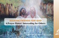 4.PRAYER POWER: INTERCEDING FOR OTHERS – MAKING FRIENDS FOR GOD | Pastor Kurt Piesslinger, M.A.