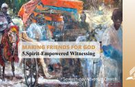 5.SPIRIT-EMPOWERED WITNESSING – MAKING FRIENDS FOR GOD | Pastor Kurt Piesslinger, M.A.