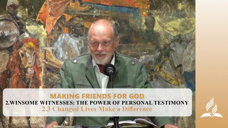 2.3 Changed Lives Make a Difference – WINSOME WITNESSES-THE POWER OF PERSONAL TESTIMONY | Pastor Kurt Piesslinger, M.A.