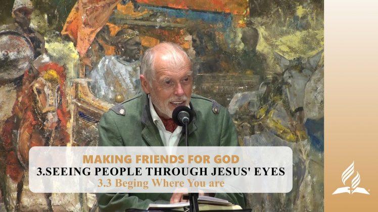3.3 Beging Where You are – SEEING PEOPLE THROUGH JESUS' EYES | Pastor Kurt Piesslinger, M.A.