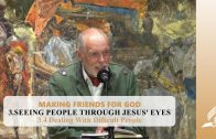 3.4 Dealing With Difficult People – SEEING PEOPLE THROUGH JESUS' EYES | Pastor Kurt Piesslinger, M.A.