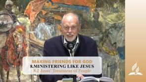 8.2 Jesus' Treatment of People – MINISTERING LIKE JESUS | Pastor Kurt Piesslinger, M.A.