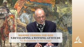 9.1 Receptivity to the Gospel – DEVELOPING A WINNING ATTITUDE   Pastor Kurt Piesslinger, M.A.