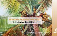 6.UNLIMITED POSSIBILITIES – MAKING FRIENDS FOR GOD   Pastor Kurt Piesslinger, M.A.