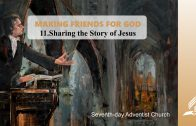 11.SHARING THE STORY OF JESUS – MAKING FRIENDS FOR GOD | Pastor Kurt Piesslinger, M.A.