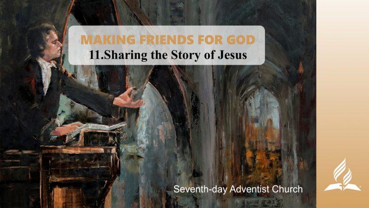 11.SHARING THE STORY OF JESUS – MAKING FRIENDS FOR GOD | Pastor Kurt Piesslinger, M.A.