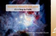 13.A STEP IN FAITH – MAKING FRIENDS FOR GOD | Pastor Kurt Piesslinger, M.A.