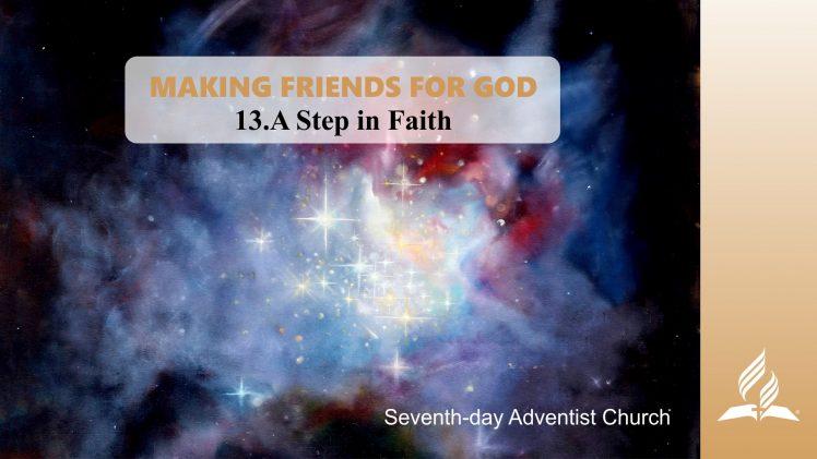 13.A STEP IN FAITH – MAKING FRIENDS FOR GOD | Pastor Kurt Piesslinger, M.A.