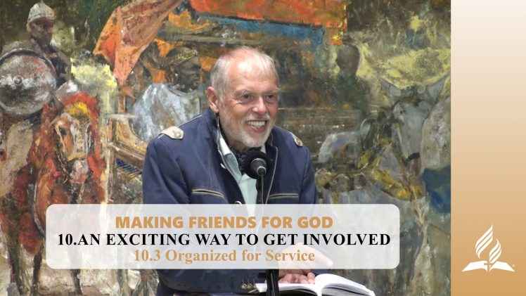 10.3 Organized for Service – AN EXCITING WAY TO GET INVOLVED | Pastor Kurt Piesslinger, M.A.