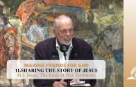 11.1 Jesus-The Basis of Our Testimony – SHARING THE STORY OF JESUS | Pastor Kurt Piesslinger, M.A.