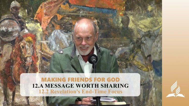 12.2 Revelation's End-Time Focus – A MESSAGE WORTH SHARING   Pastor Kurt Piesslinger, M.A.