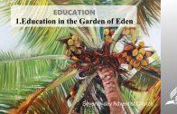 1.EDUCATION IN THE GARDEN OF EDEN – EDUCATION | Pastor Kurt Piesslinger, M.A.