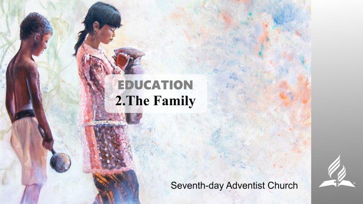 2.THE FAMILY – EDUCATION | Pastor Kurt Piesslinger, M.A.