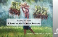 5.JESUS AS THE MASTER TEACHER – EDUCATION | Pastor Kurt Piesslinger, M.A.