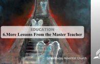 6.MORE LESSONS FROM THE MASTER TEACHER – EDUCATION | Pastor Kurt Piesslinger, M.A.
