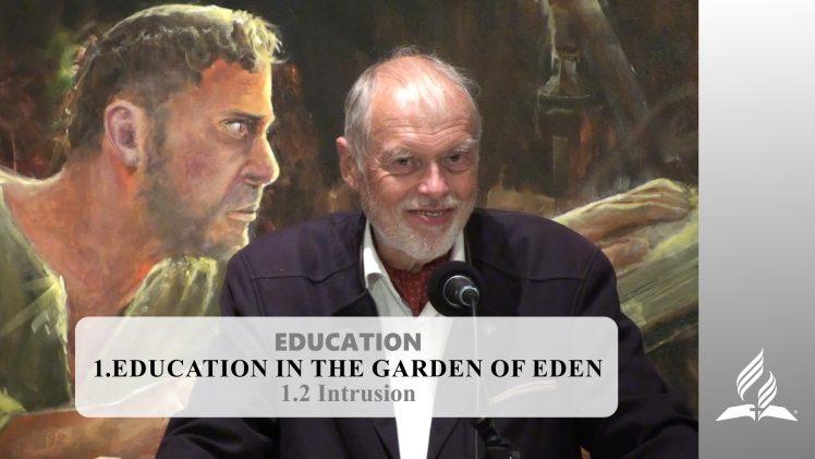 1.2 Intrusion – EDUCATION IN THE GARDEN OF EDEN   Pastor Kurt Piesslinger, M.A.