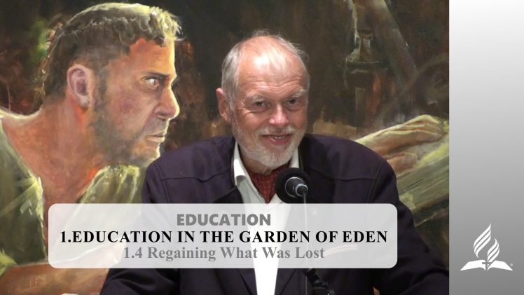1.4 Regaining What Was Lost – EDUCATION IN THE GARDEN OF EDEN | Pastor Kurt Piesslinger, M.A.