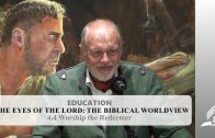 4.4 Worship the Redeemer – THE EYES OF THE LORD-THE BIBLICAL WORLDVIEW | Pastor Kurt Piesslinger, M.A.