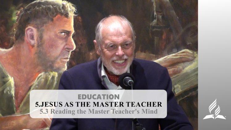 5.3 Reading the Master Teacher's Mind – JESUS AS THE MASTER TEACHER   Pastor Kurt Piesslinger, M.A.