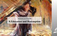 8.EDUCATION AND REDEMPTION – EDUCATION | Pastor Kurt Piesslinger, M.A.
