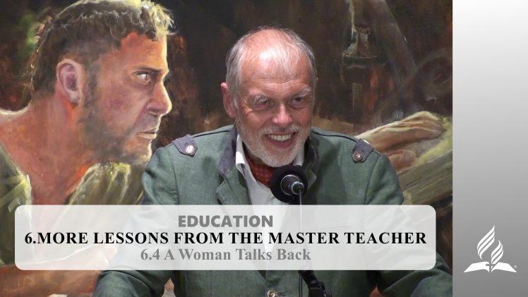 6.4 A Woman Talks Back – MORE LESSONS FROM THE MASTER TEACHER | Pastor Kurt Piesslinger, M.A.