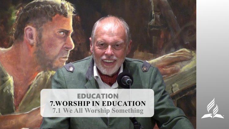 7.1 We All Worship Something – WORSHIP IN EDUCATION | Pastor Kurt Piesslinger, M.A.