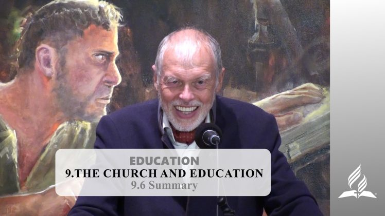 9.6 Summary – THE CHURCH AND EDUCATION | Pastor Kurt Piesslinger, M.A.