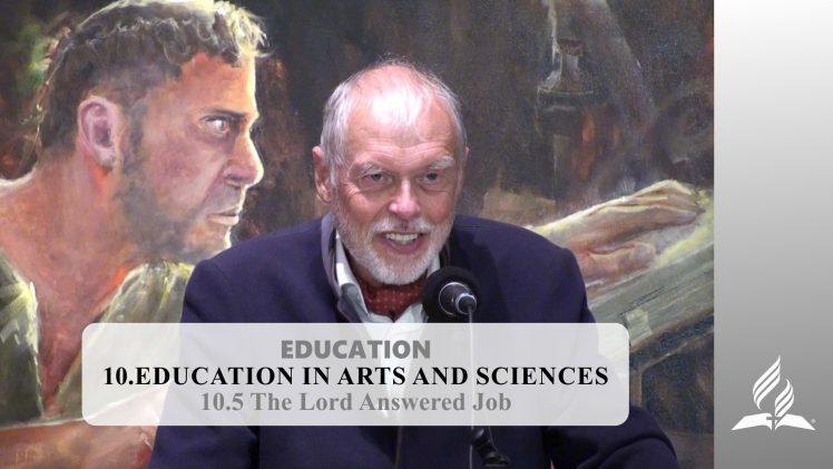 10.5 The Lord Answered Job – EDUCATION IN ARTS AND SCIENCES | Pastor Kurt Piesslinger, M.A.