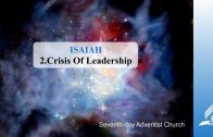 2.CRISIS OF LEADERSHIP – ISAIAH | Pastor Kurt Piesslinger, M.A.