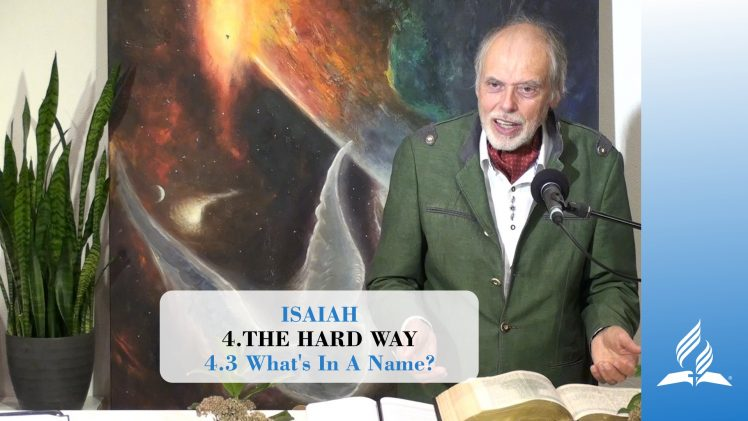 4.3 What's In A Name? – THE HARD WAY   Pastor Kurt Piesslinger, M.A.