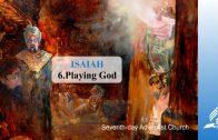 6.PLAYING GOD – ISAIAH | Pastor Kurt Piesslinger, M.A.