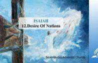 12.DESIRE OF NATIONS – ISAIAH   Pastor Kurt Piesslinger, M.A.